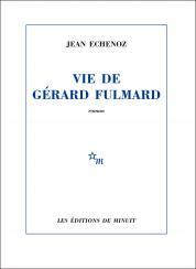 Critique – Vie de Gérard Fulmard – Jean Echenoz – Editions de Minuit