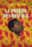 Critique – La prière des oiseaux – Chigozie Obioma – Buchet-Chastel –