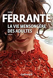 Critique – La vie mensongère des adultes – Elena Ferrante – Gallimard