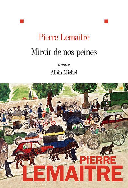 Critique – Miroir de nos peines – Pierre Lemaitre – Albin Michel