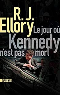 Critique – Le jour où Kennedy n'est pas mort – R. J. Ellory – Sonatine