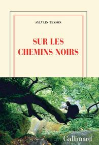 Critique – Sur les chemins noirs – Sylvain Tesson – Gallimard