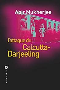 Critique – L'attaque du Calcutta-Darjeeling – Abir Mukherjee – Liana Levi