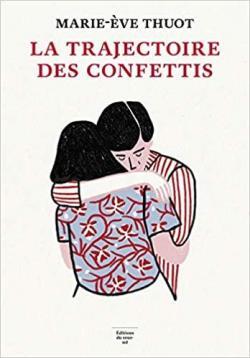 Critique – La trajectoire des confettis – Marie-Eve Thuot – Editions du Sous-Sol