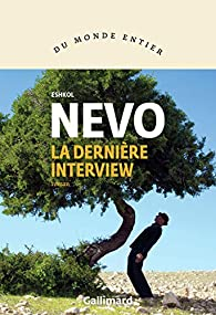 Critique – La dernière interview – Eshkol Nevo – Gallimard