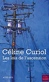 Critique – Les lois de l'ascension – Céline Curiol – Actes Sud