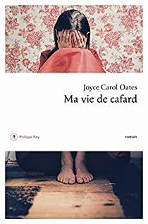 Critique – Ma vie de cafard – Joyce Carol Oates – Philippe Rey