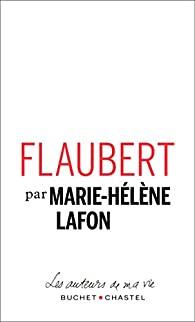Critique – Flaubert – Marie-Hélène Lafon – Buchet Chastel