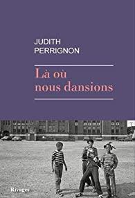 Critique – Là où nous dansions – Judith Perrignon – Rivages