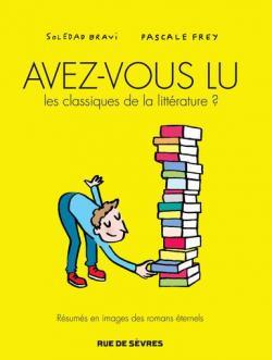 Critique – Avez-vous lu les classiques de la littérature? – Soledad Bravi – Pascale Frey – Rue de Sèvres