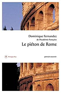 Critique – Le piéton de Rome – Dominique Fernandez – Philippe Rey