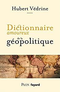Critique – Dictionnaire amoureux de la géopolitique – Hubert Védrine – Plon