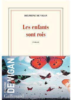 Critique – Les enfants sont rois – Delphine de Vigan – Gallimard