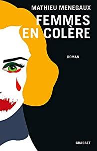 Critique – Femmes en colère – Mathieu Menegaux – Grasset