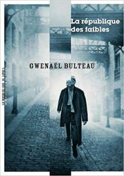 Critique – La république des faibles – Gwenaël Bulteau – La manufacture de livres