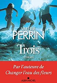 Critique – Trois – Valérie Perrin – Albin Michel