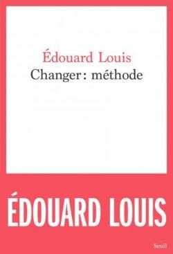 Critique – Changer: méthode – Edouard Louis – Seuil