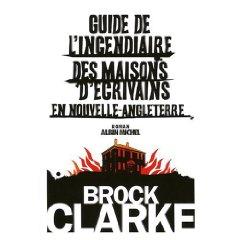 Critique – Guide de l'incendiaire des maisons d'écrivains en Nouvelle-Angleterre – Brock Clarke