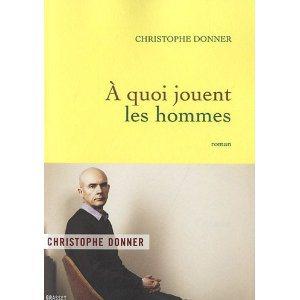 Critique – A quoi jouent les hommes – Christophe Donner