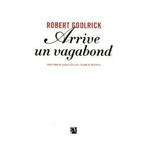 Critique – Arrive un vagabond – Robert Goolrick