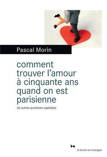 Critique – Comment trouver l'amour à cinquante ans quand on est parisienne – Pascal Morin