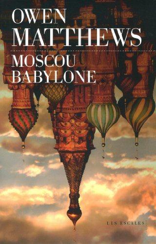 Critique – Moscou Babylone – Owen Matthews