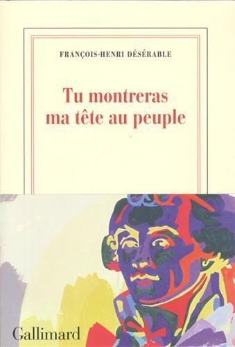 Critique – Tu montreras ma tête au peuple – François-Henri Désérable