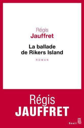 Critique – La ballade de Rikers Island – Régis Jauffret