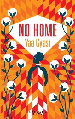 Critique – No home – Yaa Gyasi – Calmann-Lévy