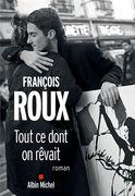 Critique – Tout ce dont on rêvait – François Roux – Albin Michel