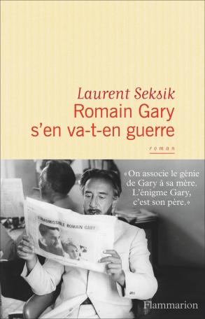 Critique – Romain Gary s'en va-t-en guerre – Laurent Seksik – Flammarion