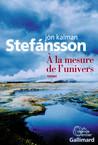Critique – A la mesure de l'univers – Jon Kalman Stefansson – Gallimard