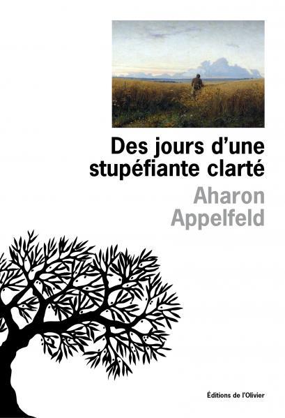 Critique – Des jours d'une stupéfiante clarté – Aharon Appelfeld – L'Olivier