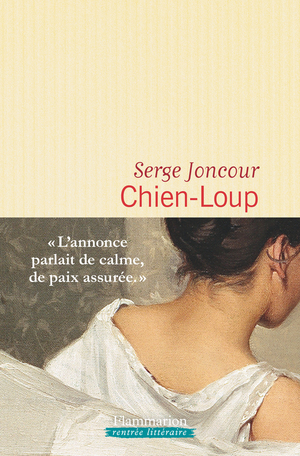 Critique – Chien-Loup – Serge Joncour – Flammarion