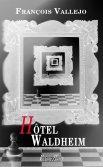 Critique – Hôtel Waldheim – François Valléjo – Viviane Hamy