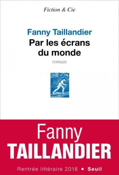 Critique – Par les écrans du monde – Fanny Taillandier – Seuil