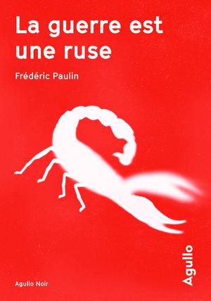 Critique – La guerre est une ruse – Frédéric Paulin – Agullo