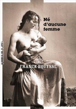 Critique – Né d'aucune femme – Franck Bouysse – La manufacture de livres