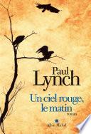 Critique – Un ciel rouge, le matin – Paul Lynch – Albin Michel