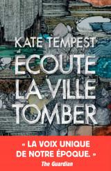 Critique – Ecoute la ville tomber – Kate Tempest – Rivages