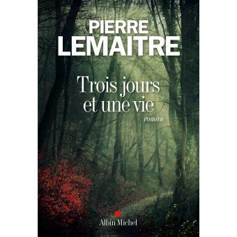 Critique – Trois jours et une vie – Pierre Lemaître – Albin Michel