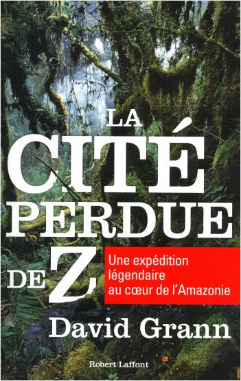 Critique – La cité perdue de Z – David Grann – Robert Laffont