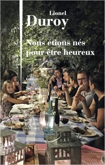 Critique – Nous étions nés pour être heureux – Lionel Duroy – Julliard