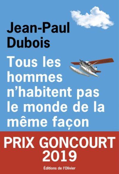Critique – Tous les hommes n'habitent pas le monde de la même façon – Jean-Paul Dubois – L'Olivier
