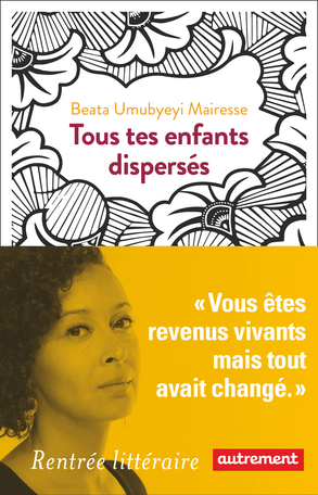 Critique – Tous tes enfants dispersés – Beata Umubyeyi Mairesse -Autrement