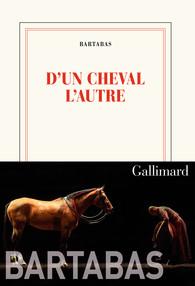 Critique – D'un cheval l'autre – Bartabas – Gallimard
