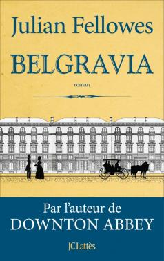 Critique – Belgravia – Julian Fellowes – JC Lattès
