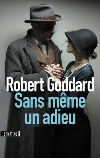 Critique – Sans même un adieu – Robert Goddard – Sonatine