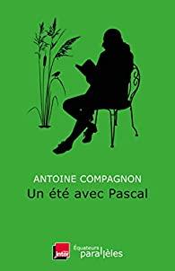 Critique – Un été avec Pascal – Antoine Compagnon – Les Equateurs
