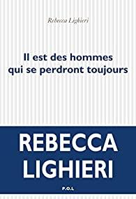 Critique – Il est des hommes qui se perdront toujours – Rebecca Lighieri – P.O.L